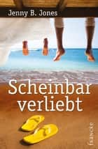 Scheinbar verliebt ebook by Jenny B. Jones, Rebekka Jilg