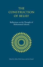 The Construction of Belief - Reflections on the Thought of Mohammed Arkoun ebook by Aziz Esmail,Abdou Filali-Ansary
