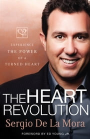 The Heart Revolution - Releasing the Power to Live from the Inside Out ebook by Sergio De La Mora
