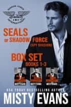 SEALs of Shadow Force: Spy Division Box Set Books 1-3 eBook by Misty Evans