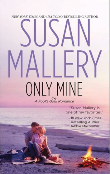 Only Mine (Mills & Boon M&B) (A Fool's Gold Novel, Book 4) ebook by Susan Mallery