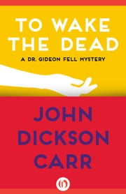 To Wake the Dead ebook by John D Carr
