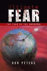 Ultimate Fear - The Fear of the Unknown ebook by Rob Peters