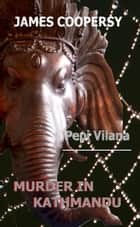 MURDER IN KATHMANDU - James Coopersy ebook by PEPI VILANA
