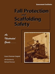 Fall Protection and Scaffolding Safety - An Illustrated Guide ebook by Gagnet, CSP, Grace Drennan,Michael Drennan