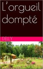 L'orgueil dompté ebook by Delly