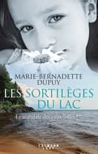 Les Sortilèges du lac - Le scandale des eaux folles T2 ebook by Marie-Bernadette Dupuy