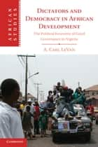 Dictators and Democracy in African Development - The Political Economy of Good Governance in Nigeria ebook by A. Carl LeVan