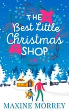 The Best Little Christmas Shop: The feel-good festive romance of Christmas 2017 ebook by Maxine Morrey