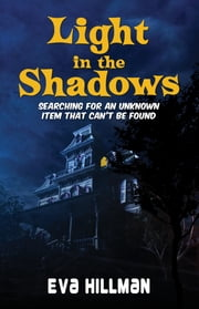 Light in the Shadows - Searching for an unknown item that can't be found ebook by Eva Hillman