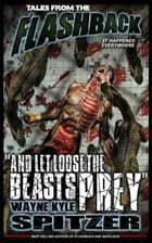"Tales from the Flashback: ""And Let Loose the Beasts of Prey"" - Tales from the Flashback, #5 ebook by Wayne Kyle Spitzer"
