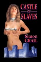 Castle of Slaves ebook by Simon Grail