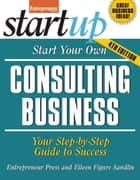 Start Your Own Consulting Business - Your Step-By-Step Guide to Success ebook by Entrepreneur magazine, Eileen Figure Sandlin