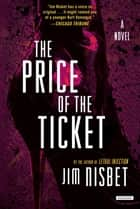 The Price of the Ticket: A Novel ebook by Jim Nisbet