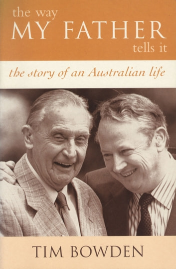 The Way My Father Tells It - The Story of an Australian Life ebook by Tim Bowden