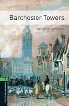 Barchester Towers Level 6 Oxford Bookworms Library ebook by Anthony Trollope, Clare West