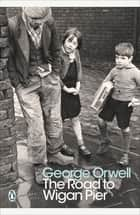 The Road to Wigan Pier ebook by George Orwell, Richard Hoggart