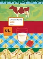 Latte ebook by Christian Raimo