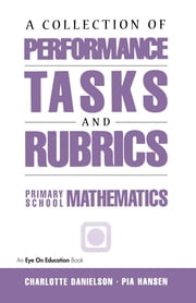 A Collection of Performance Tasks & Rubrics: Primary Mathematics ebook by Charlotte Danielson,Pia Hansen