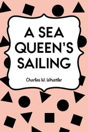 A Sea Queen's Sailing ebook by Charles W. Whistler