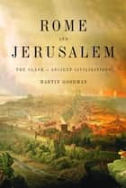 Rome and Jerusalem - The Clash of Ancient Civilizations ebook by Martin Goodman