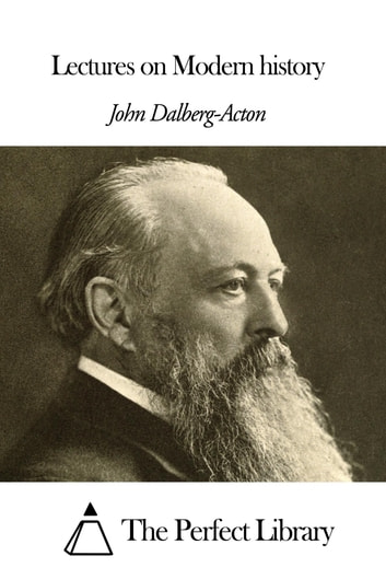 Lectures On Modern History Ebook By John Emerich Edward Dalberg