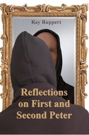 Reflections On First and Second Peter ebook by Ray Ruppert