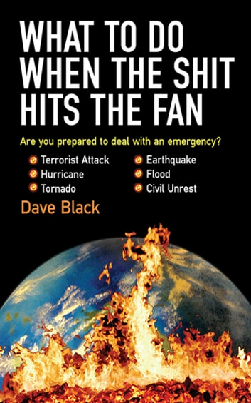 What to Do When the Shit Hits the Fan - THE ULTIMATE PREPPER'S GUIDE TO PREPARING FOR, AND COPING WITH, ANY EMERGENCY ebook by David Black