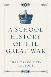 A School History of the Great War ebook by Charles Augustin Coulomb