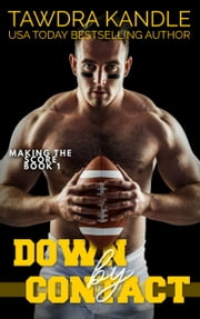 Down By Contact - A Making the Score Football Romance ebook by Tawdra Kandle