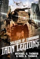 Soldiers of Tomorrow: Irons Legions ebook by Michael G. Thomas, Nick S. Thomas