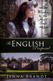 The English Proposal - Window to the Heart Saga, #1 ebook by Jenna Brandt