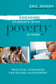 Engaging Students with Poverty in Mind - Practical Strategies for Raising Achievement ebook by Eric Jensen