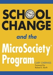 School Change and the MicroSociety® Program ebook by Professor Cary Cherniss