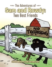 The Adventures of Sam and Rowdy: Two Best Friends ebook by Jason Williams; Jeremy Felt