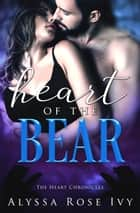 Heart of the Bear (The Heart Chronicles) ebook by Alyssa Rose Ivy