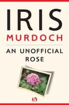 An Unofficial Rose ebook by Iris Murdoch