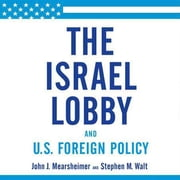 The Israel Lobby and U.S. Foreign Policy audiobook by John J. Mearsheimer, Stephen M. Walt