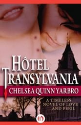 Hôtel Transylvania - A Timeless Novel of Love and Peril ebook by Chelsea Q Yarbro