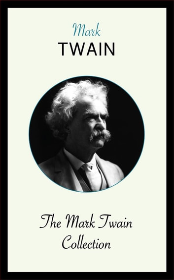The Mark Twain Collection eBook by Mark Twain