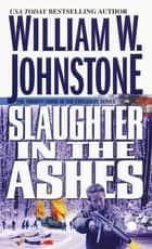 Slaughter In The Ashes ebook by