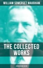 "THE COLLECTED WORKS OF W. SOMERSET MAUGHAM (33 Works in One Edition) - Novels, Short Stories, Plays & Travel Sketches (From the prolific British writer, author of ""The Painted Veil"", ""Up at the Villa"" & ""Cakes and Ale"") ebook by William Somerset Maugham"