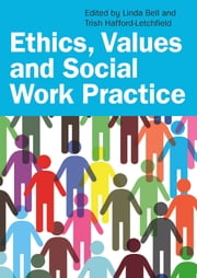 Ethics, Values And Social Work Practice ebook by Linda Bell, Trish Hafford-Letchfield