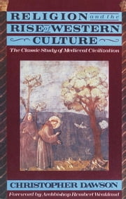 Religion and the Rise of Western Culture ebook by Christopher Dawson