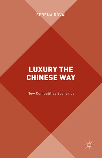 Luxury the Chinese Way - The Emergence of a New Competitive Scenario ebook by S. Rovai