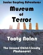 Junior Earplug Adventures: Museum of Terror ebook by Tooty Nolan
