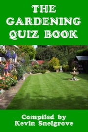 The Gardening Quiz Book ebook by Kevin Snelgrove