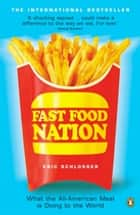 Fast Food Nation - What The All-American Meal is Doing to the World ebook by Eric Schlosser