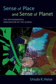 Sense of Place and Sense of Planet : The Environmental Imagination of the Global ebook by Ursula K Heise