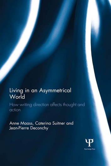Living in an Asymmetrical World - How writing direction affects thought and action ebook by Anne Maass,Caterina Suitner,Jean-Pierre Deconchy